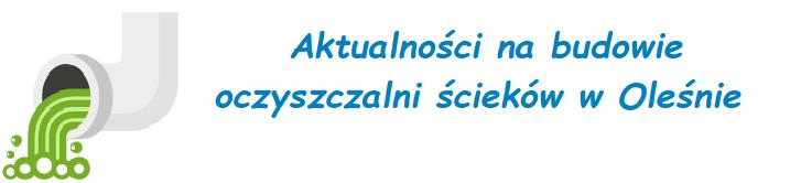 Aktualności na budowie oczyszczalni ścieków w Oleśnie.png